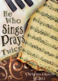 He who sings prays twice